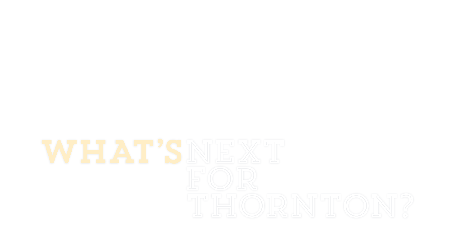 What's next for Thornton?